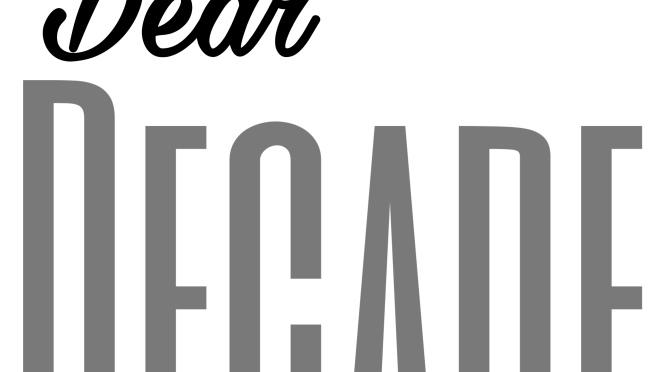 Dear decade